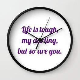 life is tough, my darling, but so are you Wall Clock