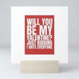 will you be my valentine ? kidding new hot love 14feb 2018 Mini Art Print