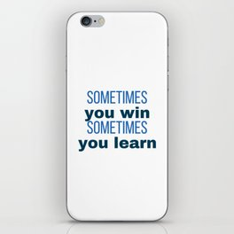 sometime you win sometimes you learn iPhone Skin