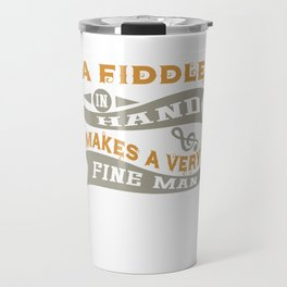 A Fiddle in Hand Makes a Very Fine Man Travel Mug