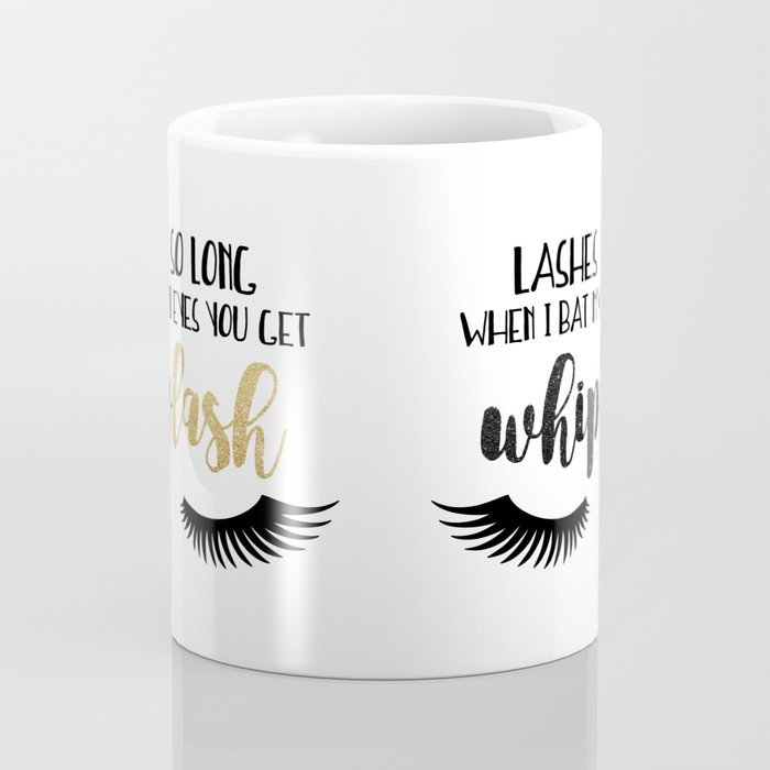 Lashes So Long When I Bat My Eyes You Get Whiplash Coffee Mug