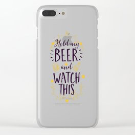 Hold My Beer and Watch This Funny Clear iPhone Case