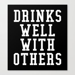Drinks Well With Others (Black & White) Canvas Print