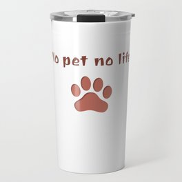 No Pet No Life Travel Mug