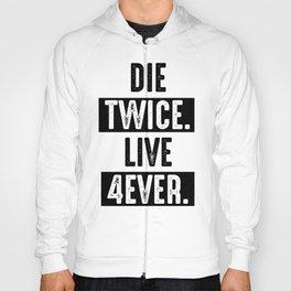Die Twice. Live 4ever. Hoody