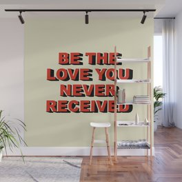 Be the love you never received Wall Mural