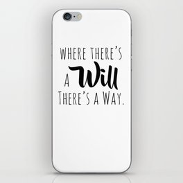 Where there's a will there's a way. iPhone Skin