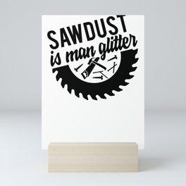 Fathers Day Gifts Sawdust is Man Glitter Mini Art Print