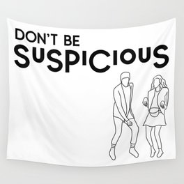 Don't Be Suspicious Wall Tapestry