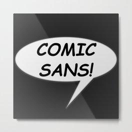 Comic Sans Metal Print