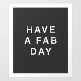 Have A Fab Day Art Print