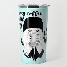 It's My Coffee and I'll Cry If I want To... Travel Mug