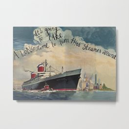 Turn this Steamer Around Metal Print