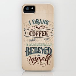 Print - I drank so much coffee today that I accidentally believed in myself iPhone Case