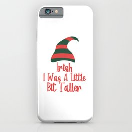 Irish I Was Little Bit Taller Funny St. Patrick's Day iPhone Case