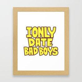 I only date bad boy - Lucy Framed Art Print