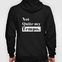 Not Quite my Tempo - Black Hoody