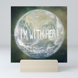 Earth Day - I'm with her! Mini Art Print