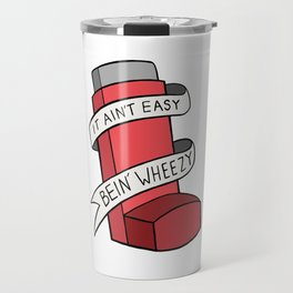 It Ain't Easy Bein' Wheezy (Red) Travel Mug