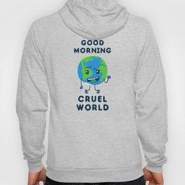 Good Morning Cruel World Hoody