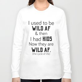I used to be wild af and then I had hids now they are wild af geek t-shirts Long Sleeve T-shirt