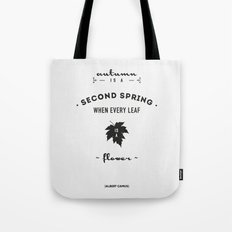 Albert Camus Quote - Autumn is a second spring when every leaf, is a flower. Tote Bag