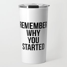Remember why you started Travel Mug