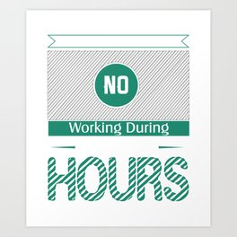 Absolutely No Working During Keno Hours Art Print