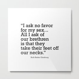 I ask no favor for my sex. All I ask of our brethren is that they take their feet off our necks Metal Print