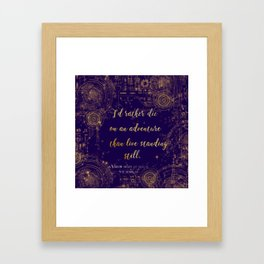 """""""I'd rather die on an adventure than live standing still"""" Quote Design Framed Art Print"""