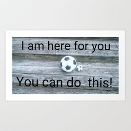 I AM HERE FOR YOU Art Print