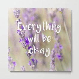 Everything will be Okay - Botanical Photography and Quote #Society6 Metal Print