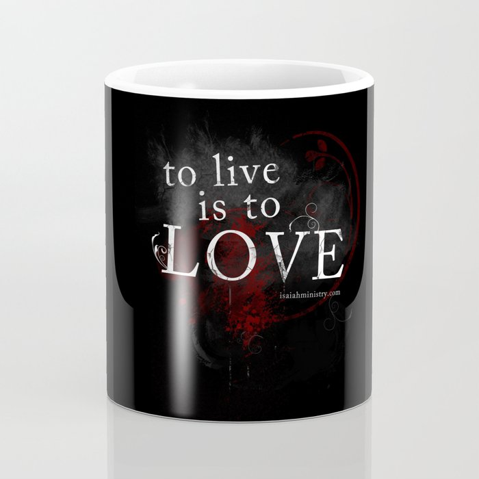To Live is to Love Coffee Mug