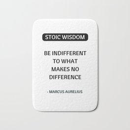 Stoic Quotes - Marcus Aurelius - Philosophical Inspiration - Be Indifferent to What Makes No Differe Bath Mat