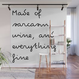 Made of sarcasm, wine, and everything fine Wall Mural