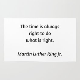 Martin Luther King Inspirational Quote - The time is always right to do what is right Rug