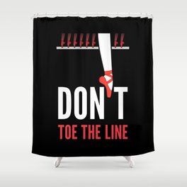 Don't Toe the Line Shower Curtain