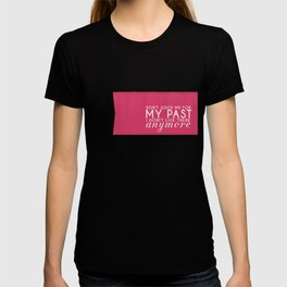 I Don't Live In My Past T-shirt