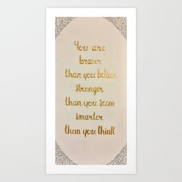 You Are Braver Than You Believe Art Print