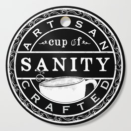 Artisan Crafted Cup Of Sanity Cutting Board