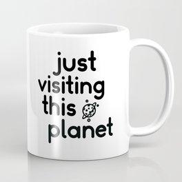 Just Visiting This Planet Coffee Mug
