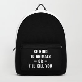 Be Kind To Animals Funny Quote Backpack