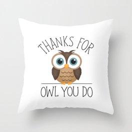 Thanks For Owl You Do Throw Pillow