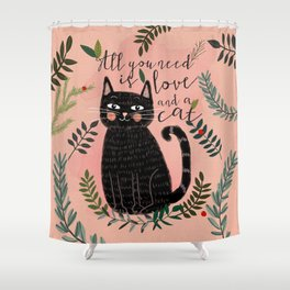 ALL YOU NEED IS LOVE AND A CAT Shower Curtain