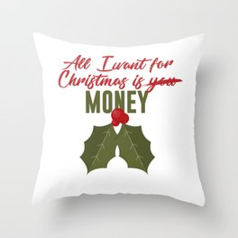 All I Want For Christmas Is Money Not You Funny Design Throw Pillow