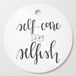 Self-Care Isn't Selfish Cutting Board