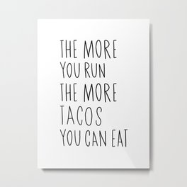 The more you run the more tacos you can eat Metal Print