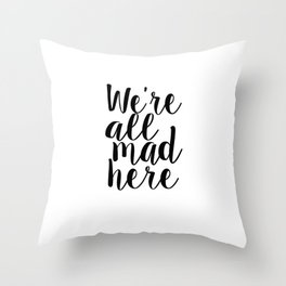 Alice In Wonderland Quote We Are All Mad Here Nursery Decor Nursery Wall Art Children Decor Kids Throw Pillow