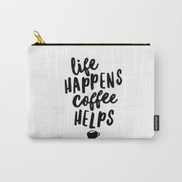 Life Happens Coffee Helps Carry-All Pouch