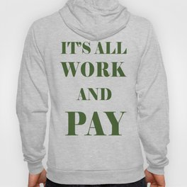 It's All Work and Pay - Make Do Hoody